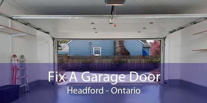 Fix A Garage Door Headford - Ontario