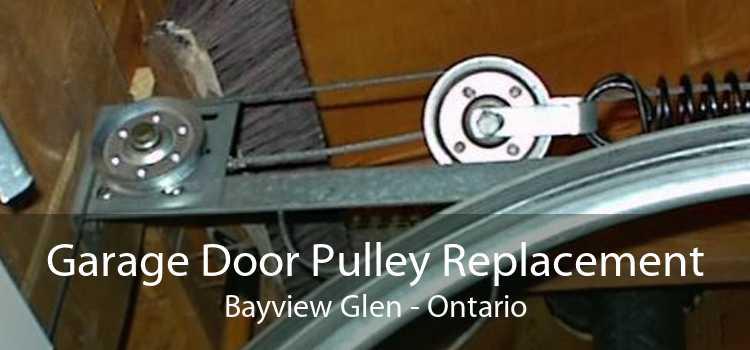 Garage Door Pulley Replacement Bayview Glen - Ontario