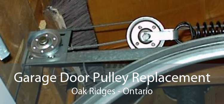 Garage Door Pulley Replacement Oak Ridges - Ontario